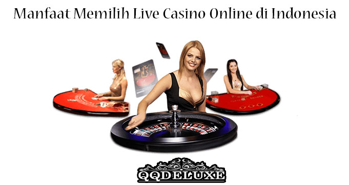 Manfaat Memilih Live Casino Online di Indonesia